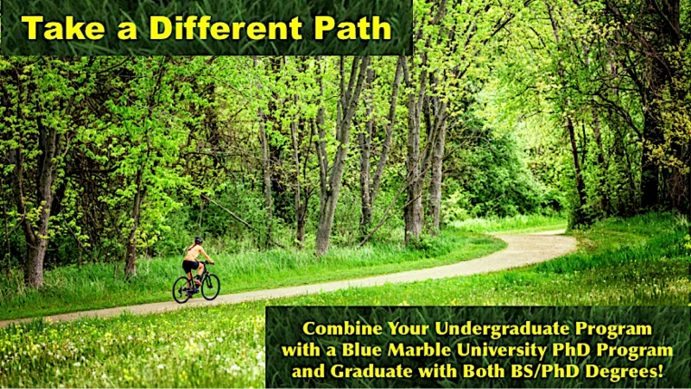 Blue Marble University Dual Enrollment.Blue Marble University Concurrent Enrollment,same time Bachelors and PhD degrees, finish doctoral degree same time as undergraduate degree, complete your BA at another college while you enroll in our PhD online degrees