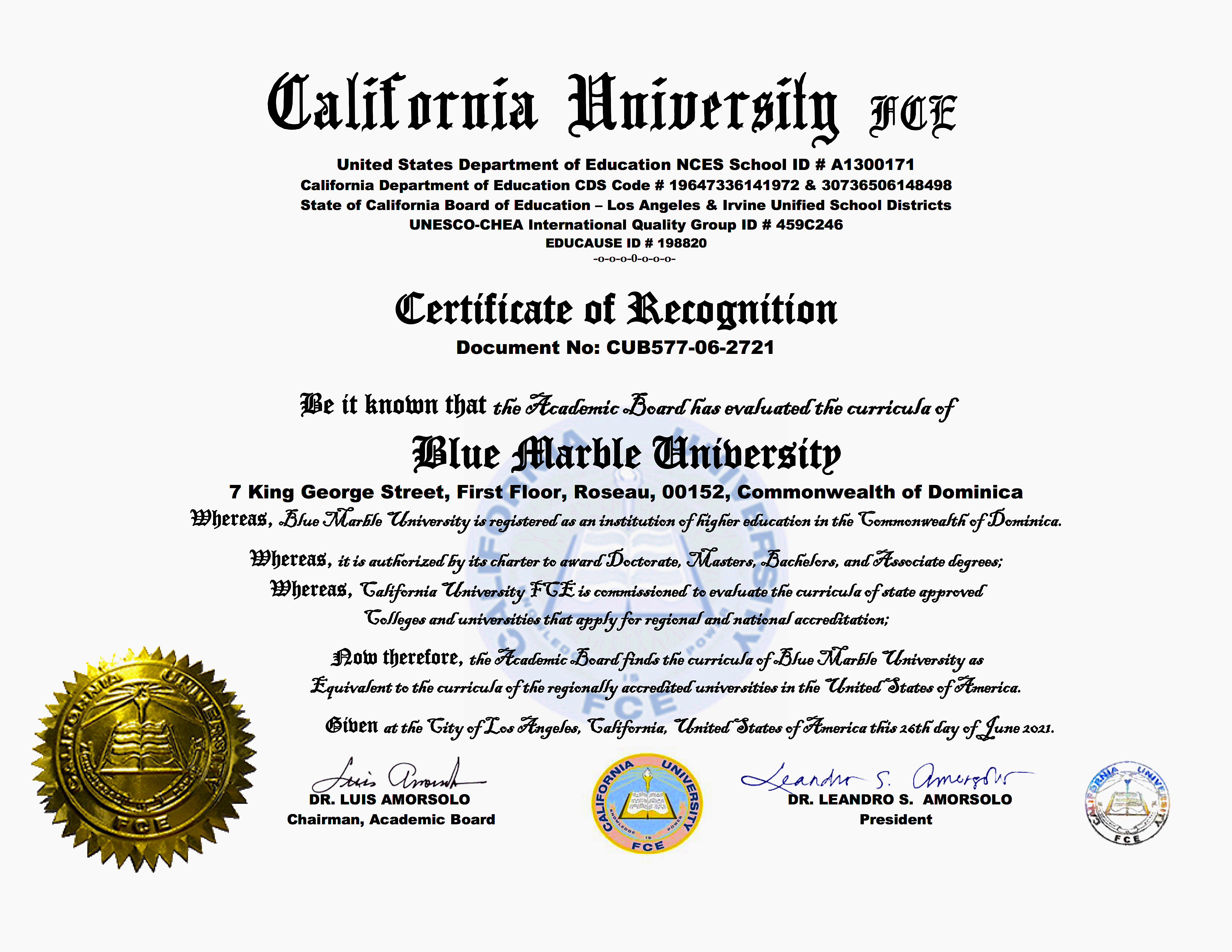 Blue Marble University Certificate of Recognition. June 26, 2021. Be it known that the Academic Board has evaluated the Curricula of Blue Marble University, Roseau, Commonwealth of Dominica, and finds the Curricula equivalent to that of regionally accredited universities in the United States of America. The world's foremost authority on foreign education credentials, CUFCE, has passed upon the doctoral program offerings of Blue Marble University and found them equivalent to US colleges and university. The equivalency of Blue Marble University doctoral degrees to US collegesa nd universities now certified by CUFCE, the leading authority on foreign education review. Blue Marble University now accredited by CUFCE, California University Foreign Credential Evaluation Service,  as being the same as any regionally accredited US college or university